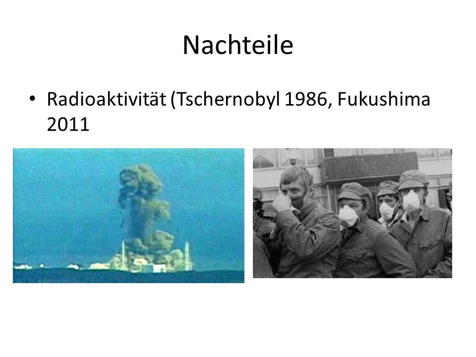 Nachteile Radioaktivität (Tschernobyl 1986, Fukushima 2011