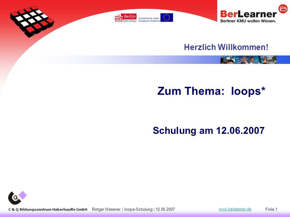 "Folie 2 C & Q Bildungszentrum Haberhauffe GmbH Rotger Wesener | loops-Schulung | 12.06.2007 www.berlearner.de Themenbereiche loops ""in a nutshell loops ""Aktionen Concept Map Editor Trainings-Plattform loops ""im Dialog loops ""in progress"