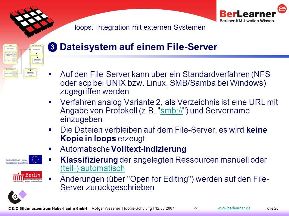 Folie 26 C & Q Bildungszentrum Haberhauffe GmbH Rotger Wesener | loops-Schulung | 12.06.2007 www.berlearner.de Dateisystem auf einem File-Server  Auf den File-Server kann über ein Standardverfahren (NFS oder scp bei UNIX bzw.