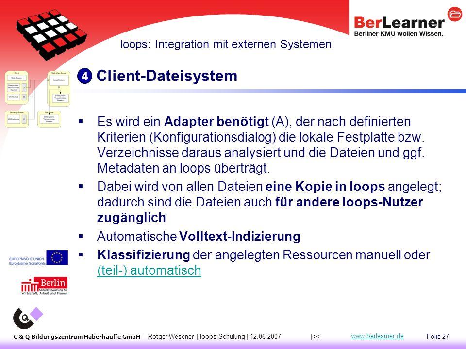 Folie 27 C & Q Bildungszentrum Haberhauffe GmbH Rotger Wesener | loops-Schulung | 12.06.2007 www.berlearner.de Client-Dateisystem  Es wird ein Adapter benötigt (A), der nach definierten Kriterien (Konfigurationsdialog) die lokale Festplatte bzw.