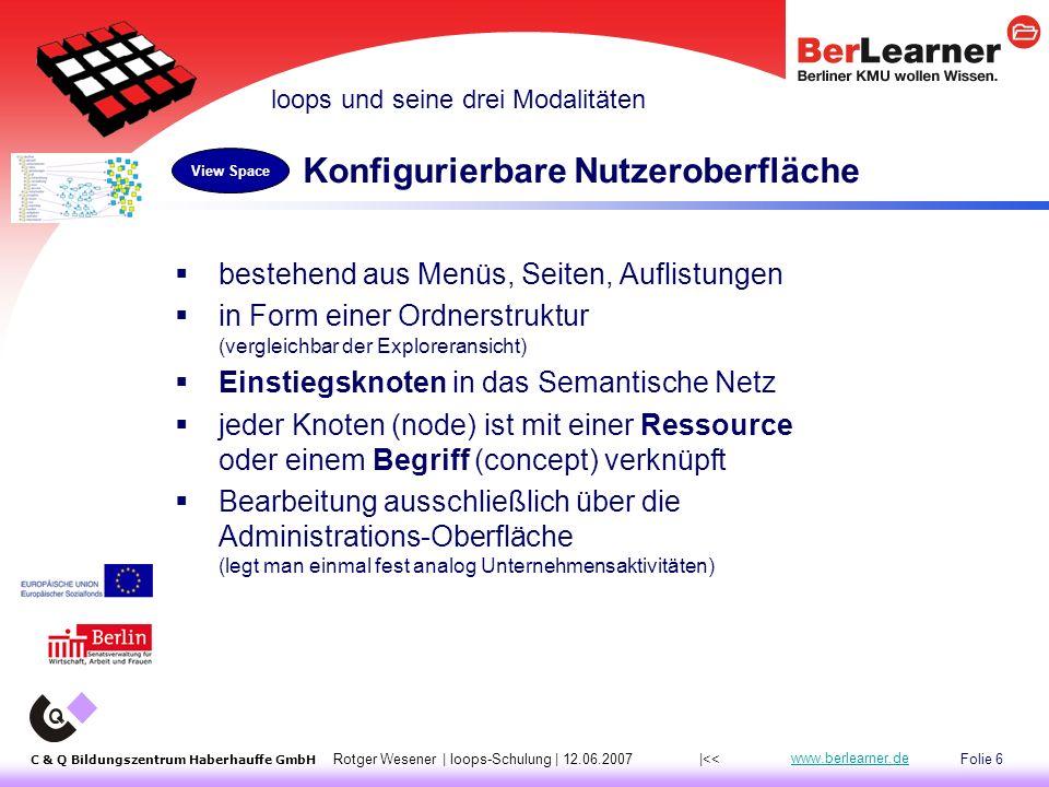 Folie 17 C & Q Bildungszentrum Haberhauffe GmbH Rotger Wesener | loops-Schulung | 12.06.2007 www.berlearner.de 1.