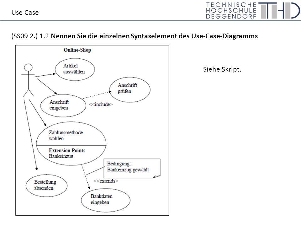 (SS09 2.) 1.2 Nennen Sie die einzelnen Syntaxelement des Use-Case-Diagramms Use Case Siehe Skript.