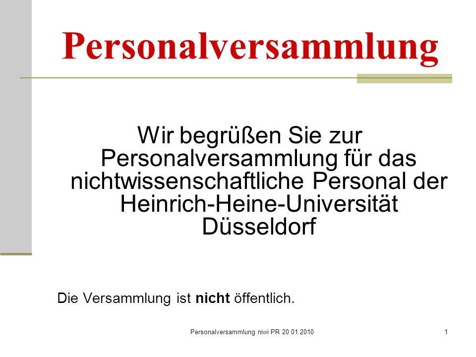 Personalversammlung niwi PR 20.01.20101 Personalversammlung Wir begrüßen Sie zur Personalversammlung für das nichtwissenschaftliche Personal der Heinrich-Heine-Universität Düsseldorf Die Versammlung ist nicht öffentlich.