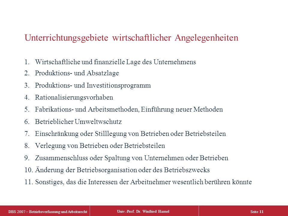 DBS 2007 – Betriebsverfassung und Arbeitsrecht Univ.-Prof. Dr. Winfried Hamel Seite 11 Unterrichtungsgebiete wirtschaftlicher Angelegenheiten 1.Wirtsc