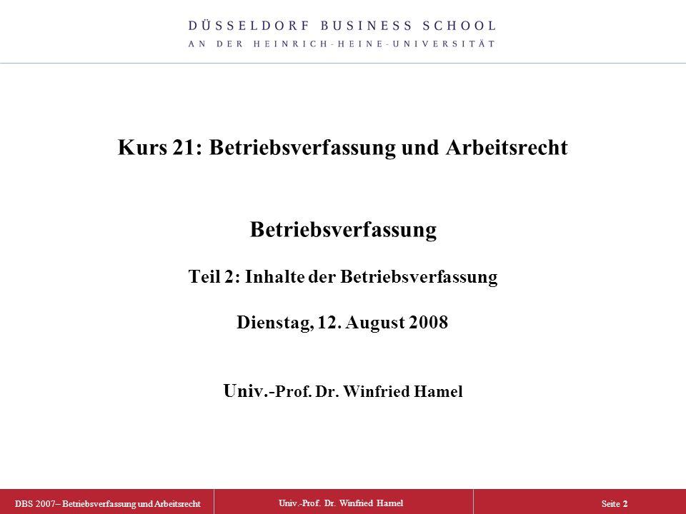 Univ.-Prof. Dr. Winfried Hamel DBS 2007– Betriebsverfassung und Arbeitsrecht Seite 2 Kurs 21: Betriebsverfassung und Arbeitsrecht Betriebsverfassung T