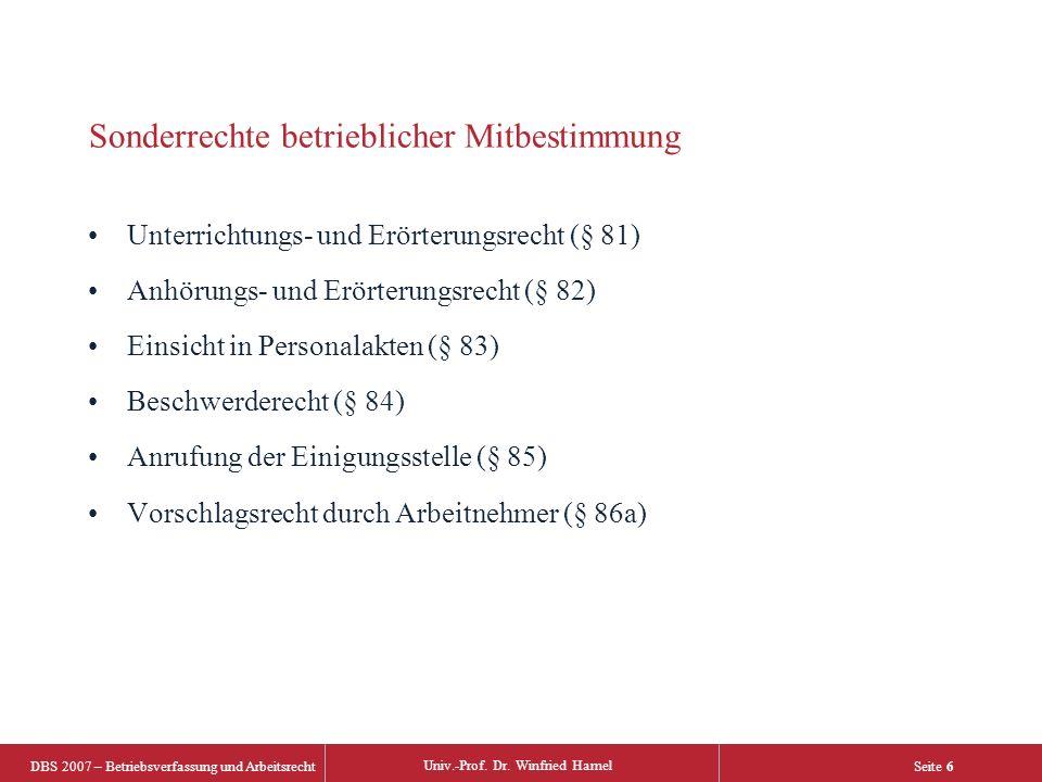DBS 2007 – Betriebsverfassung und Arbeitsrecht Univ.-Prof. Dr. Winfried Hamel Seite 6 Sonderrechte betrieblicher Mitbestimmung Unterrichtungs- und Erö