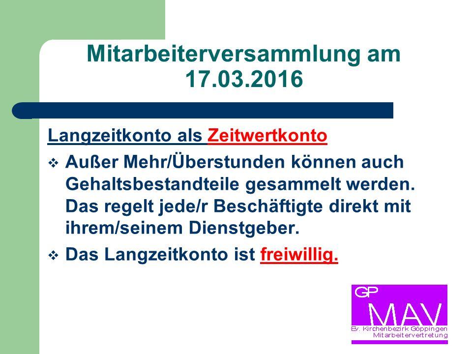 Mitarbeiterversammlung am 17.03.2016 Langzeitkonto als Zeitwertkonto  Außer Mehr/Überstunden können auch Gehaltsbestandteile gesammelt werden.