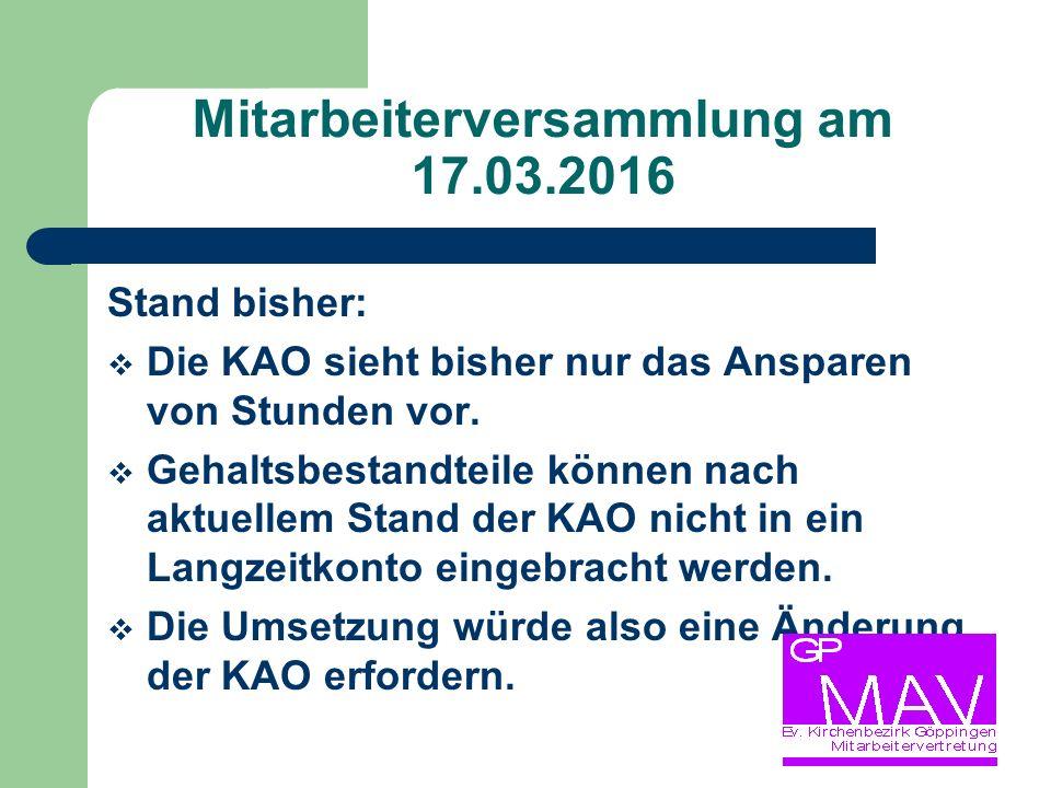 Mitarbeiterversammlung am 17.03.2016 Stand bisher:  Die KAO sieht bisher nur das Ansparen von Stunden vor.