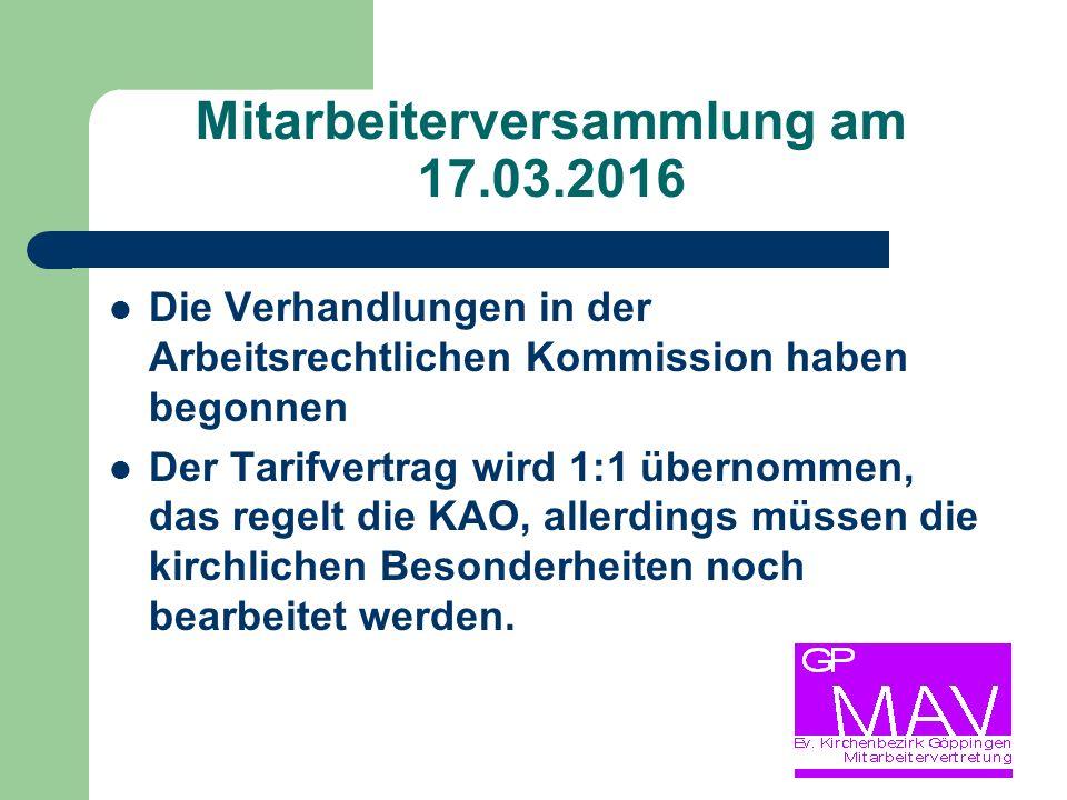 Mitarbeiterversammlung am 17.03.2016 Die Verhandlungen in der Arbeitsrechtlichen Kommission haben begonnen Der Tarifvertrag wird 1:1 übernommen, das regelt die KAO, allerdings müssen die kirchlichen Besonderheiten noch bearbeitet werden.