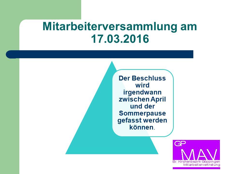Mitarbeiterversammlung am 17.03.2016 Der Beschluss wird irgendwann zwischen April und der Sommerpause gefasst werden können.