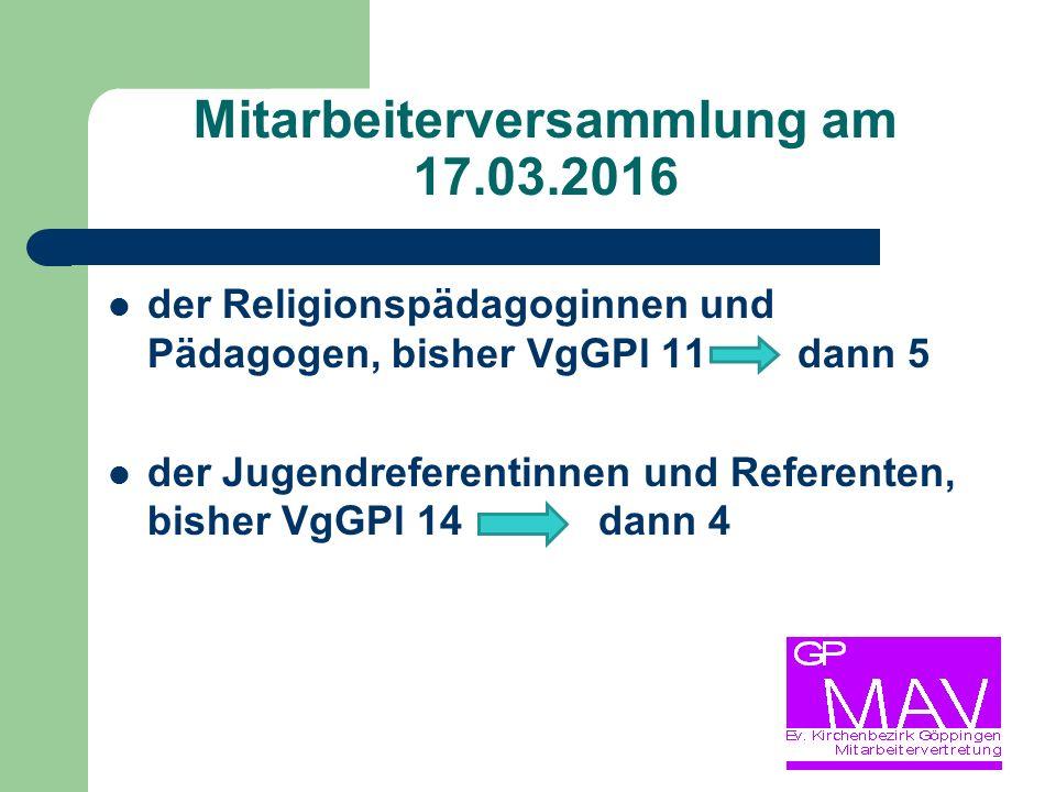 Mitarbeiterversammlung am 17.03.2016 der Religionspädagoginnen und Pädagogen, bisher VgGPl 11 dann 5 der Jugendreferentinnen und Referenten, bisher VgGPl 14 dann 4