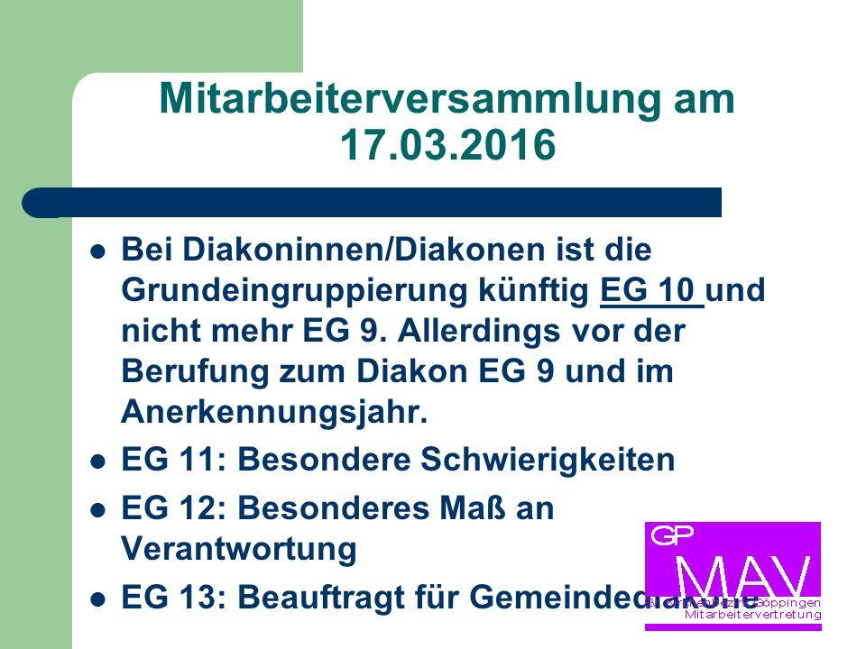 Mitarbeiterversammlung am 17.03.2016 Bei Diakoninnen/Diakonen ist die Grundeingruppierung künftig EG 10 und nicht mehr EG 9.