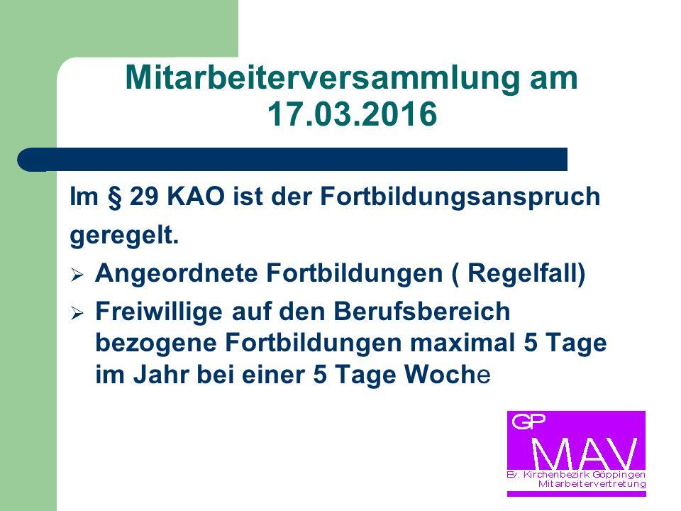 Mitarbeiterversammlung am 17.03.2016 Im § 29 KAO ist der Fortbildungsanspruch geregelt.