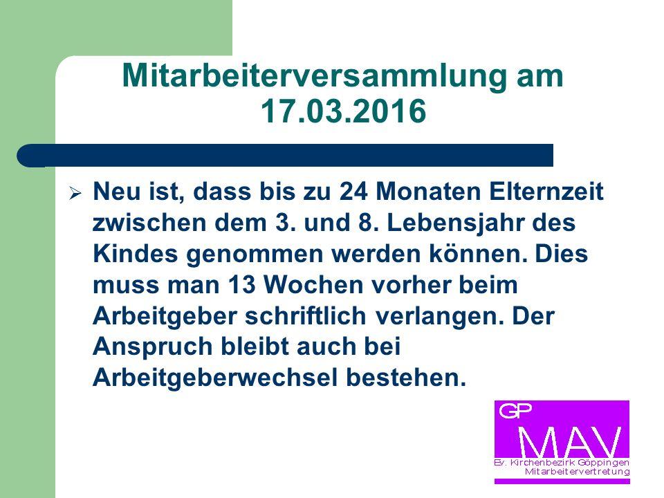 Mitarbeiterversammlung am 17.03.2016  Neu ist, dass bis zu 24 Monaten Elternzeit zwischen dem 3.