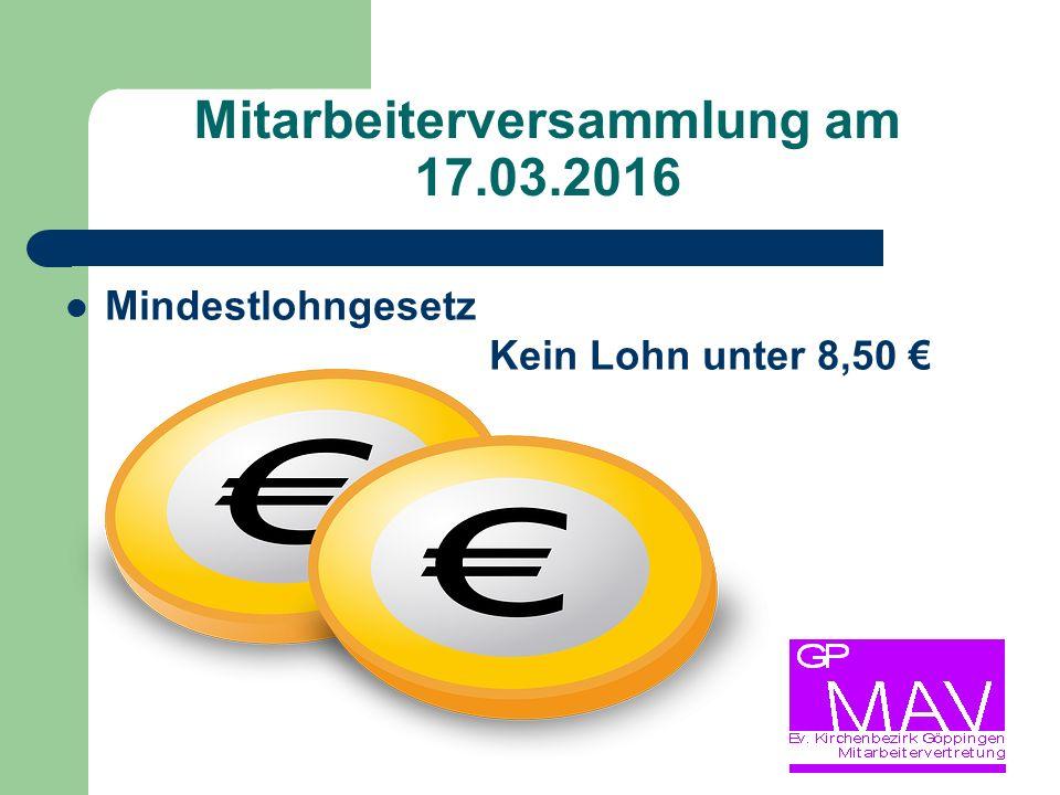 Mitarbeiterversammlung am 17.03.2016 Mindestlohngesetz Kein Lohn unter 8,50 €