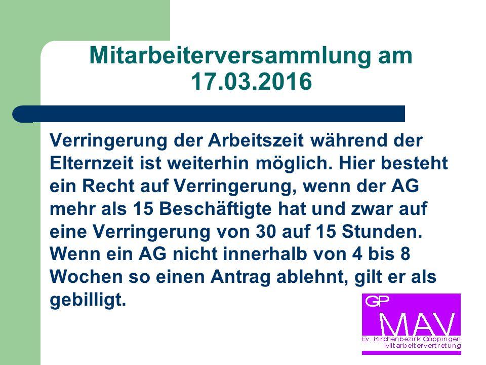 Mitarbeiterversammlung am 17.03.2016 Verringerung der Arbeitszeit während der Elternzeit ist weiterhin möglich.