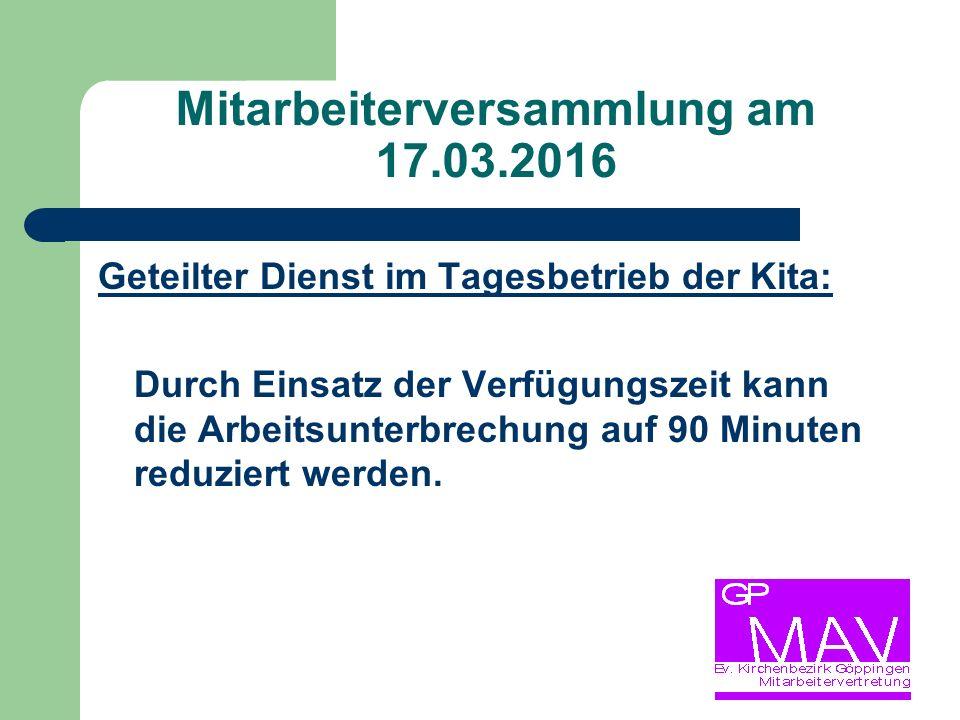 Mitarbeiterversammlung am 17.03.2016 Geteilter Dienst im Tagesbetrieb der Kita: Durch Einsatz der Verfügungszeit kann die Arbeitsunterbrechung auf 90 Minuten reduziert werden.
