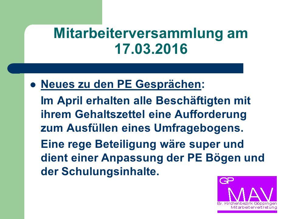 Mitarbeiterversammlung am 17.03.2016 Neues zu den PE Gesprächen: Im April erhalten alle Beschäftigten mit ihrem Gehaltszettel eine Aufforderung zum Ausfüllen eines Umfragebogens.