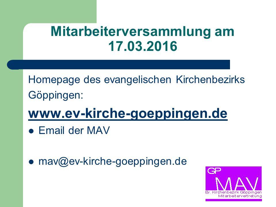 Mitarbeiterversammlung am 17.03.2016 Homepage des evangelischen Kirchenbezirks Göppingen: www.ev-kirche-goeppingen.de Email der MAV mav@ev-kirche-goeppingen.de