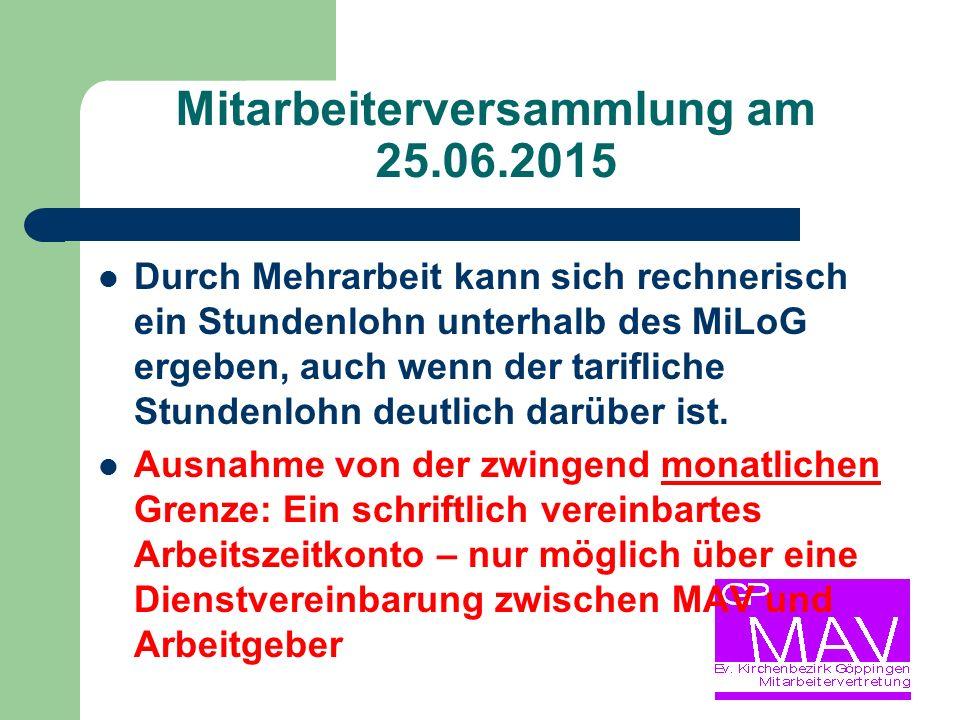 Mitarbeiterversammlung am 25.06.2015 Durch Mehrarbeit kann sich rechnerisch ein Stundenlohn unterhalb des MiLoG ergeben, auch wenn der tarifliche Stundenlohn deutlich darüber ist.