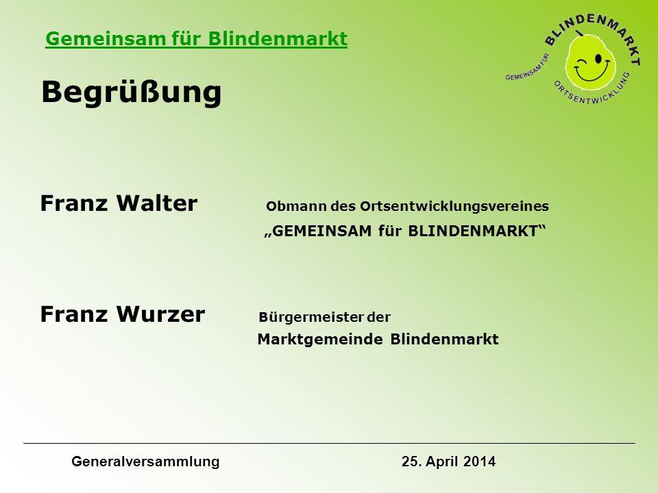 """Gemeinsam für Blindenmarkt Begrüßung Franz Walter Obmann des Ortsentwicklungsvereines """"GEMEINSAM für BLINDENMARKT Franz Wurzer Bürgermeister der Marktgemeinde Blindenmarkt Generalversammlung 25."""