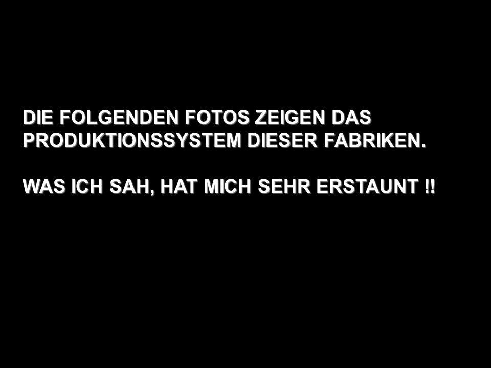 DIE FOLGENDEN FOTOS ZEIGEN DAS PRODUKTIONSSYSTEM DIESER FABRIKEN.