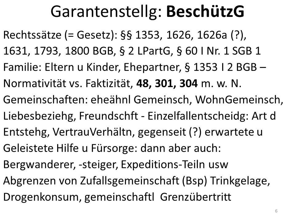 Garantenstellg: BeschützG Rechtssätze (= Gesetz): §§ 1353, 1626, 1626a (?), 1631, 1793, 1800 BGB, § 2 LPartG, § 60 I Nr.