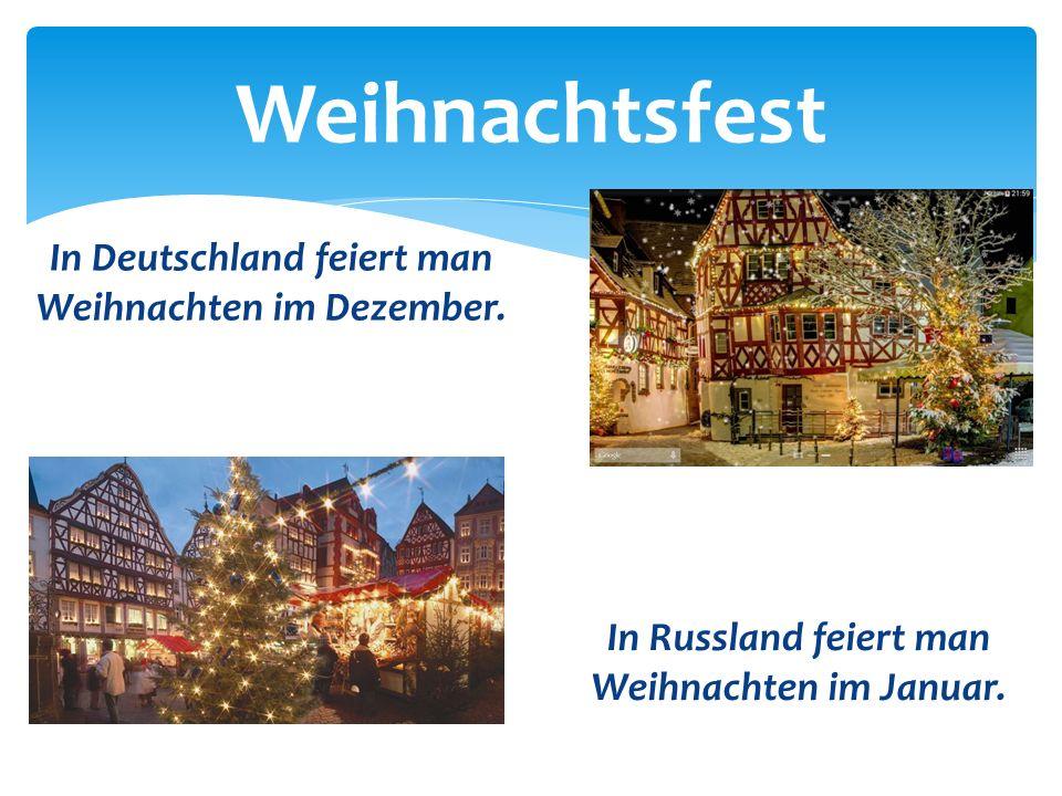 Weihnachtsfest In Deutschland feiert man Weihnachten im Dezember. In Russland feiert man Weihnachten im Januar.
