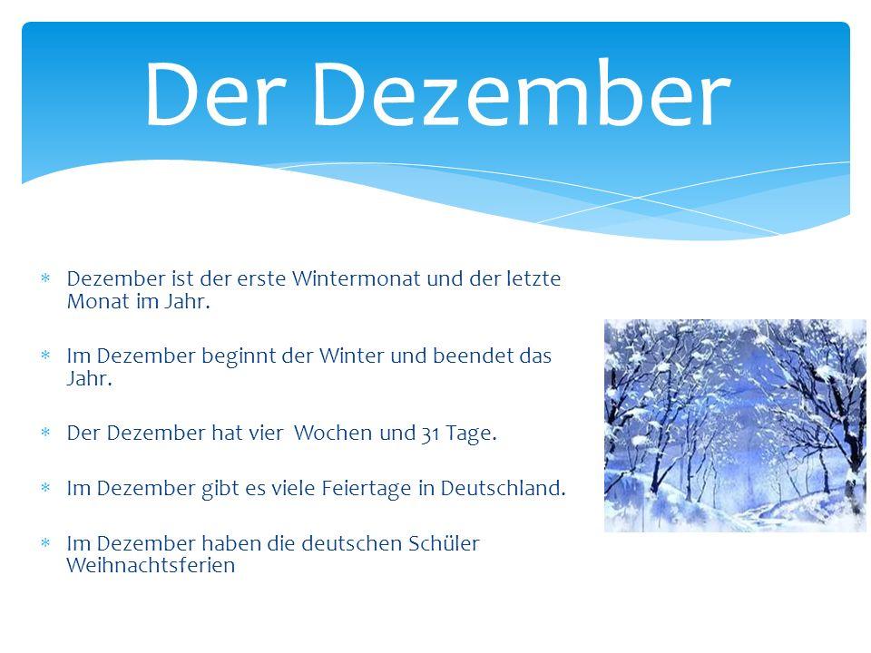  Dezember ist der erste Wintermonat und der letzte Monat im Jahr.  Im Dezember beginnt der Winter und beendet das Jahr.  Der Dezember hat vier Woch