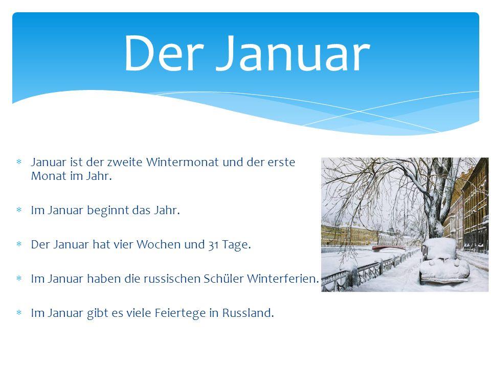  Januar ist der zweite Wintermonat und der erste Monat im Jahr.  Im Januar beginnt das Jahr.  Der Januar hat vier Wochen und 31 Tage.  Im Januar h