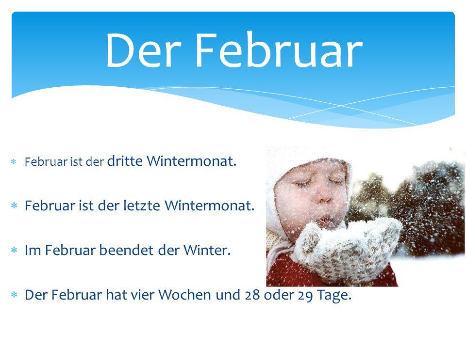  Februar ist der dritte Wintermonat.  Februar ist der letzte Wintermonat.  Im Februar beendet der Winter.  Der Februar hat vier Wochen und 28 oder