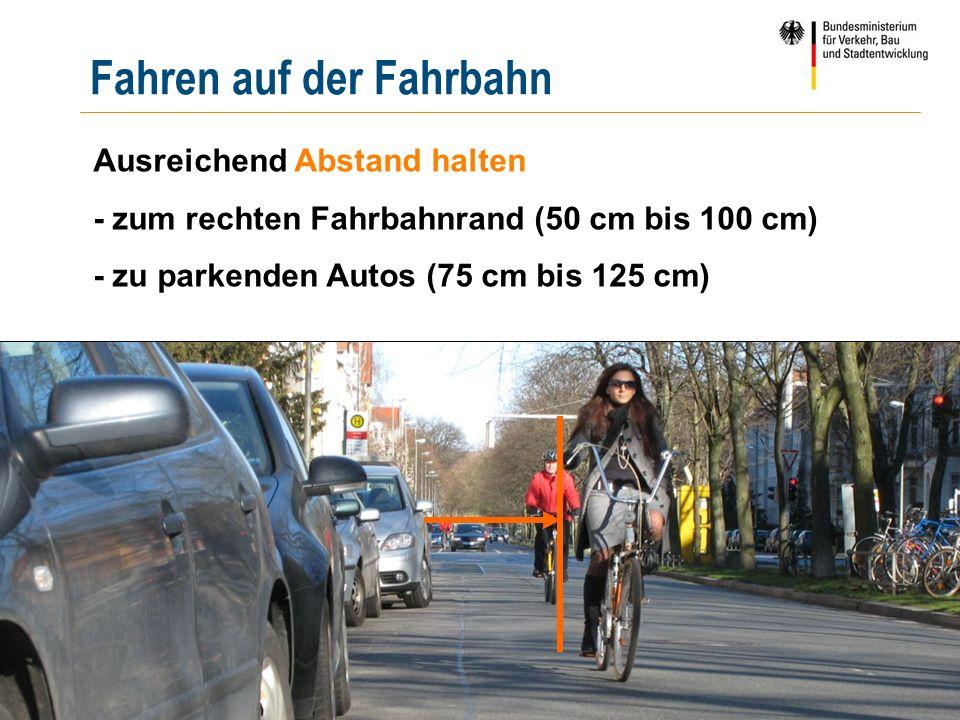 | 10 | pööös Fahren auf der Fahrbahn Ausreichend Abstand halten - zum rechten Fahrbahnrand (50 cm bis 100 cm) - zu parkenden Autos (75 cm bis 125 cm)