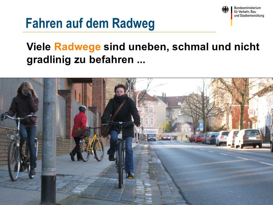 | 15 | pööös Fahren auf dem Radweg Viele Radwege sind uneben, schmal und nicht gradlinig zu befahren...