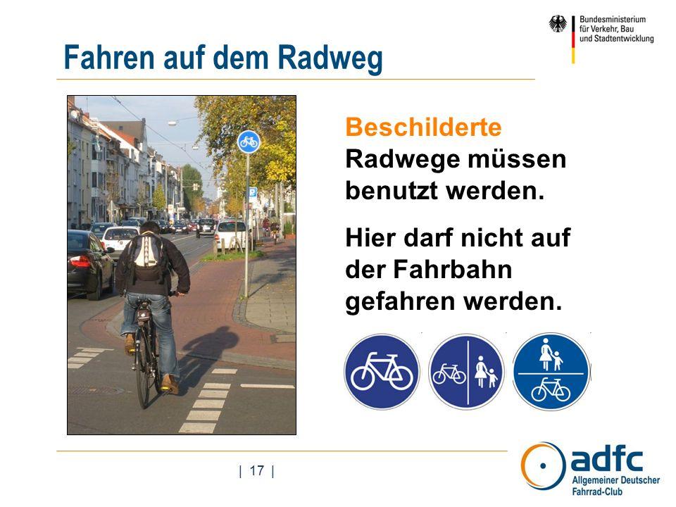 | 17 | Beschilderte Radwege müssen benutzt werden.