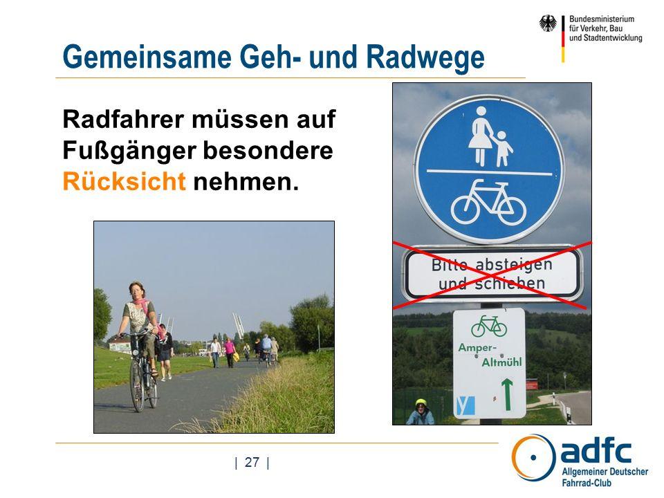 | 27 | Gemeinsame Geh- und Radwege Radfahrer müssen auf Fußgänger besondere Rücksicht nehmen.