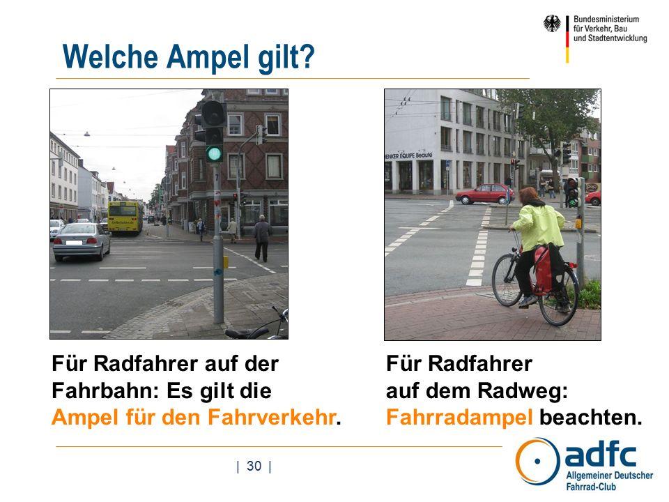 | 30 | Welche Ampel gilt. Für Radfahrer auf der Fahrbahn: Es gilt die Ampel für den Fahrverkehr.