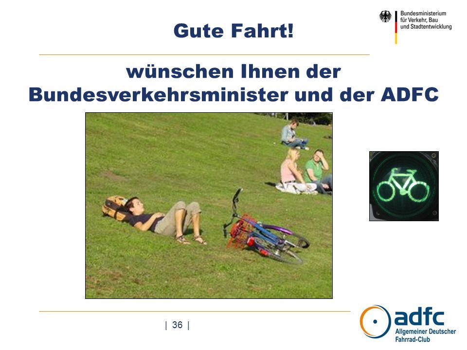 | 36 | Gute Fahrt! wünschen Ihnen der Bundesverkehrsminister und der ADFC