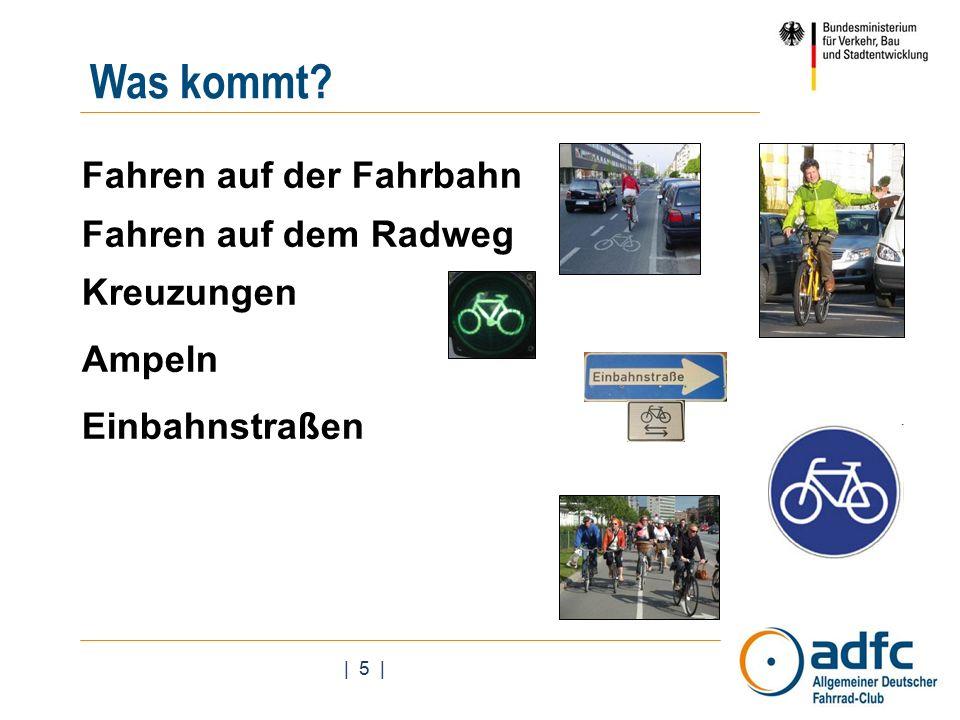 | 5 | Fahren auf der Fahrbahn Fahren auf dem Radweg Kreuzungen Ampeln Einbahnstraßen Was kommt