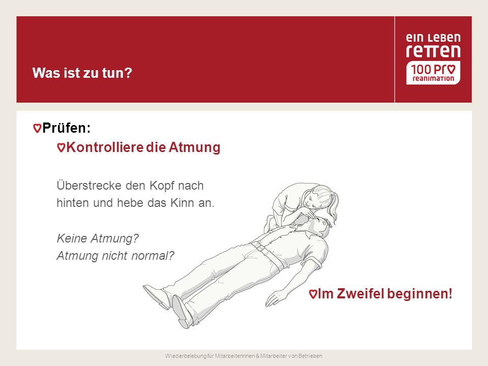 Prüfen: Kontrolliere die Atmung Überstrecke den Kopf nach hinten und hebe das Kinn an.