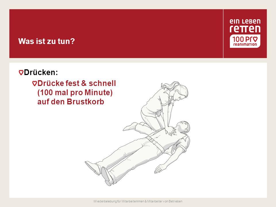Drücken: Drücke fest & schnell (100 mal pro Minute) auf den Brustkorb Wiederbelebung für Mitarbeiterinnen & Mitarbeiter von Betrieben