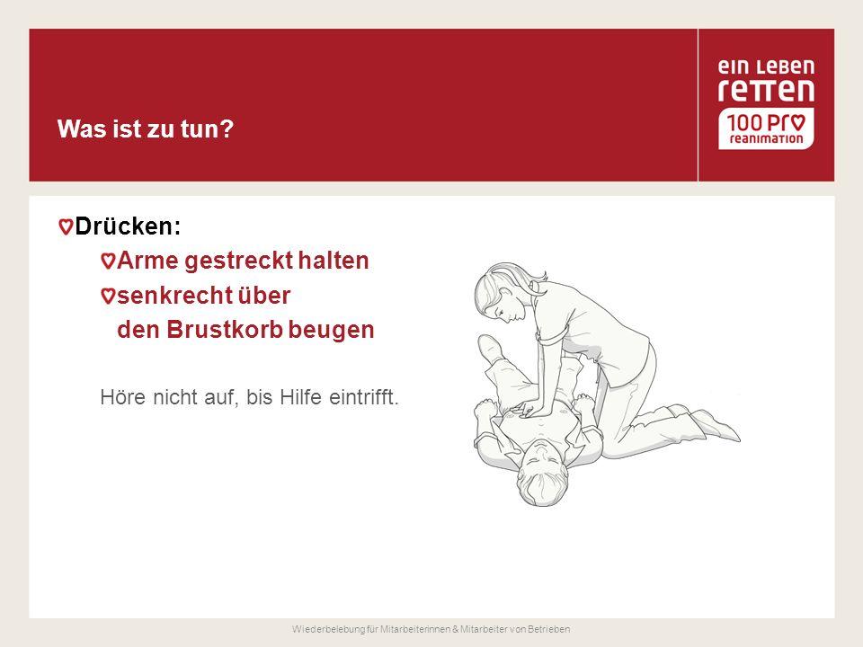 Drücken: Arme gestreckt halten senkrecht über den Brustkorb beugen Höre nicht auf, bis Hilfe eintrifft.