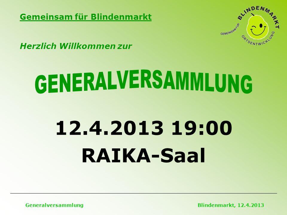 Gemeinsam für Blindenmarkt Generalversammlung Blindenmarkt, 12.4.2013 Herzlich Willkommen zur 12.4.2013 19:00 RAIKA-Saal