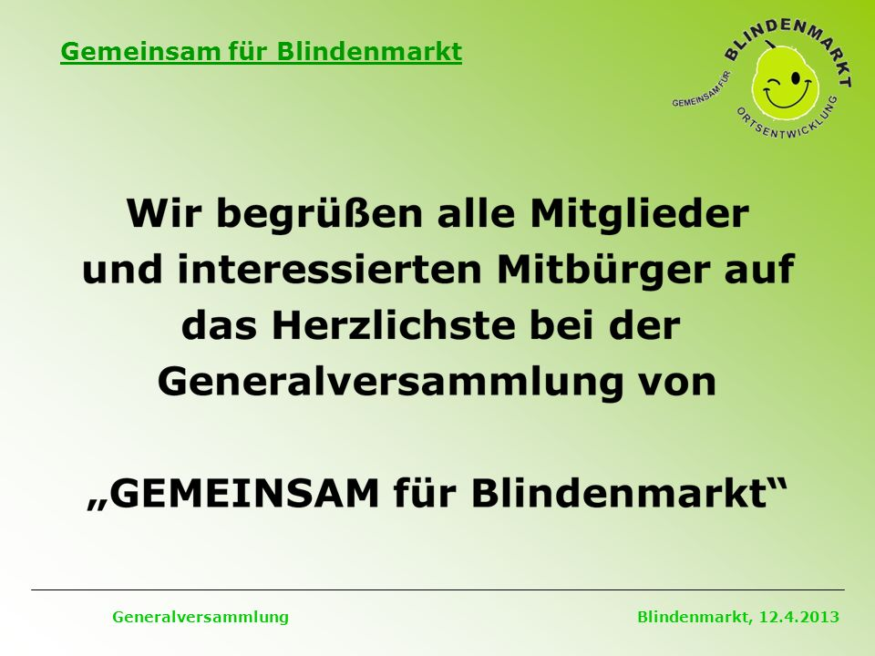 Gemeinsam für Blindenmarkt Generalversammlung Blindenmarkt, 12.4.2013