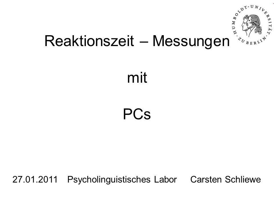 Reaktionszeit – Messungen mit PCs 27.01.2011Psycholinguistisches Labor Carsten Schliewe