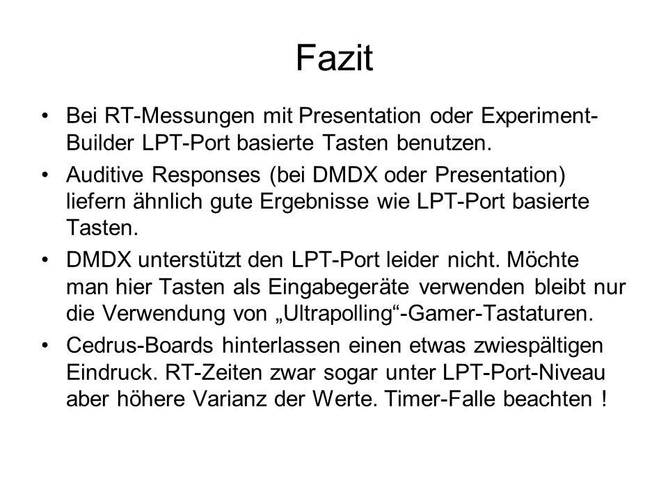 Fazit Bei RT-Messungen mit Presentation oder Experiment- Builder LPT-Port basierte Tasten benutzen. Auditive Responses (bei DMDX oder Presentation) li