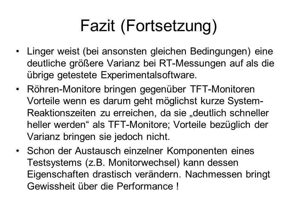 Fazit (Fortsetzung) Linger weist (bei ansonsten gleichen Bedingungen) eine deutliche größere Varianz bei RT-Messungen auf als die übrige getestete Exp