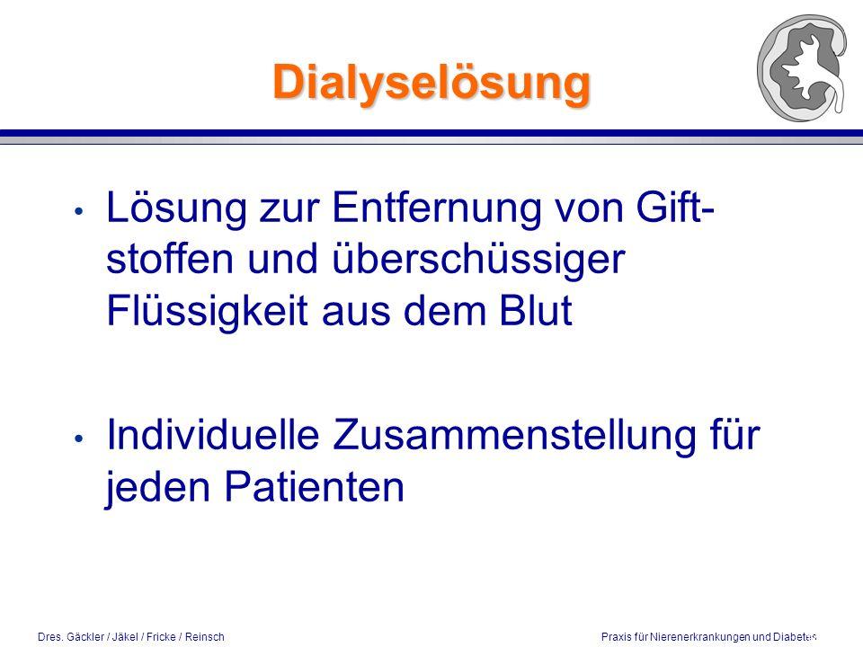 Dres. Gäckler / Jäkel / Fricke / Reinsch Praxis für Nierenerkrankungen und Diabetes Dialyselösung Lösung zur Entfernung von Gift- stoffen und überschü