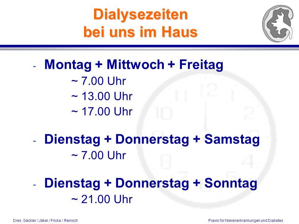 Dres. Gäckler / Jäkel / Fricke / Reinsch Praxis für Nierenerkrankungen und Diabetes Dialysezeiten bei uns im Haus - Montag + Mittwoch + Freitag ~ 7.00