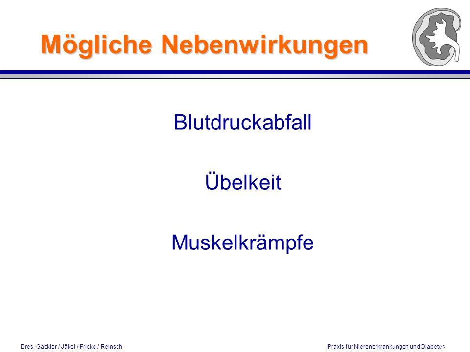 Dres. Gäckler / Jäkel / Fricke / Reinsch Praxis für Nierenerkrankungen und Diabetes Mögliche Nebenwirkungen Blutdruckabfall Übelkeit Muskelkrämpfe 16