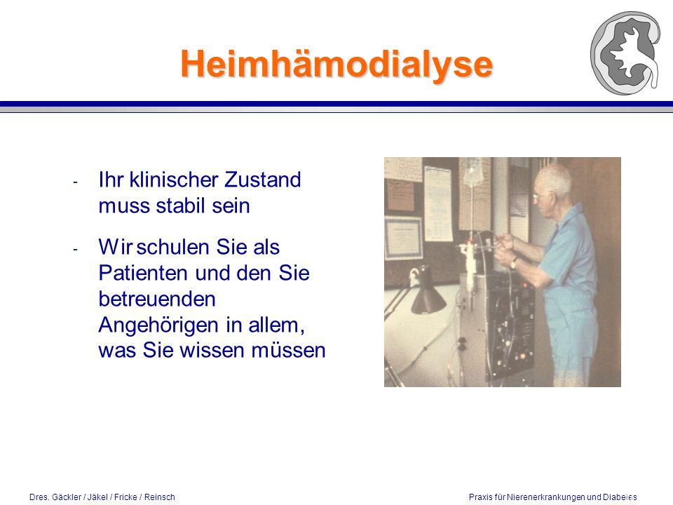 Dres. Gäckler / Jäkel / Fricke / Reinsch Praxis für Nierenerkrankungen und Diabetes Heimhämodialyse - Ihr klinischer Zustand muss stabil sein - Wir sc